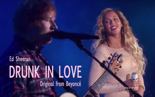 Ed Sheeran and Beyoncé : Drunk In Love