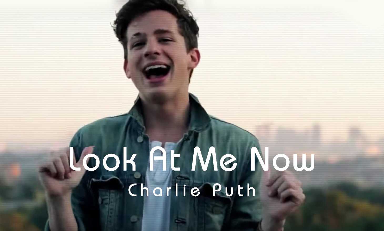 Charlie Puth : Look At Me Now