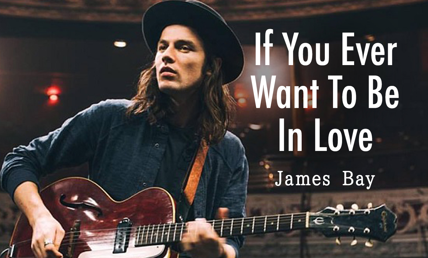 James Bay : If You Ever Want To Be In Love