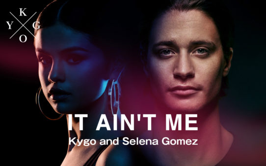Kygo and Selena Gomez : It Ain't Me