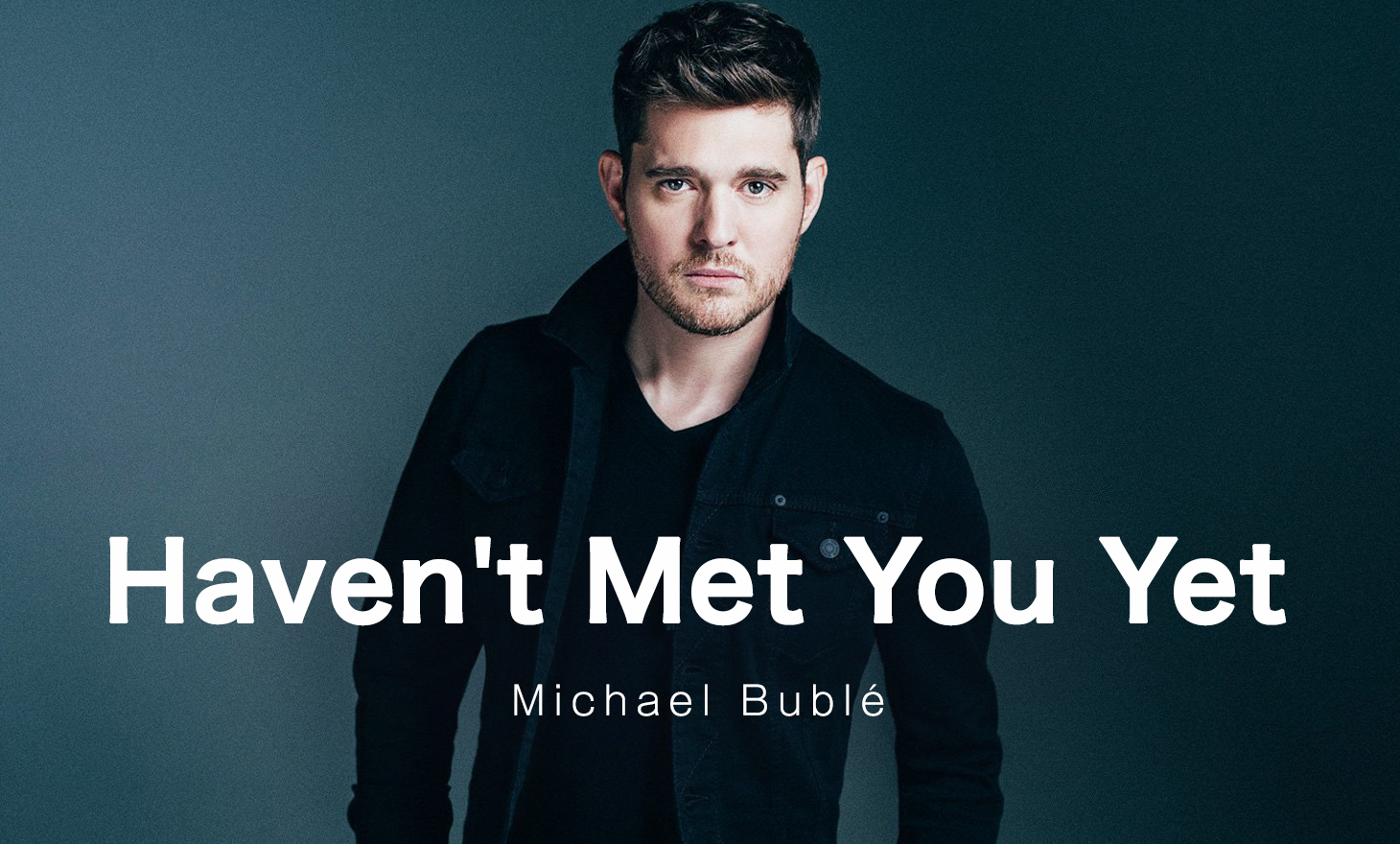 Michael Bublé : Haven't Met You Yet