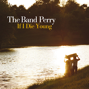 The Band Perry : If I Die Young