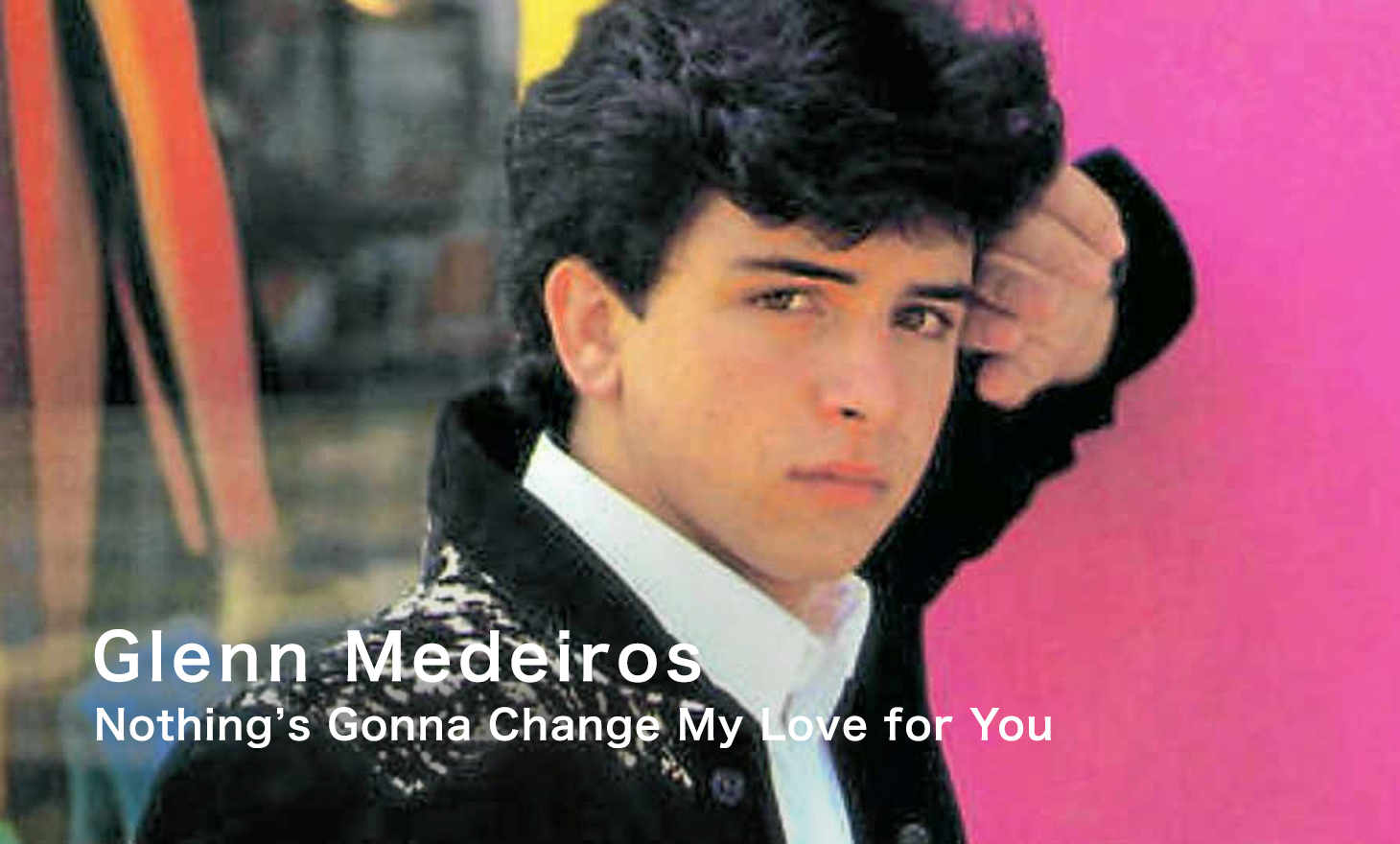 Glenn Medeiros : Nothing's Gonna Change My Love for You