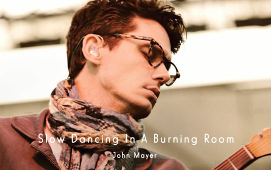 John Mayer : Slow Dancing In A Burning Room